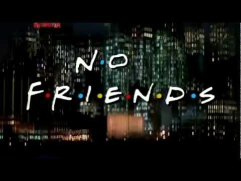 Parodies - No Friends Parody
